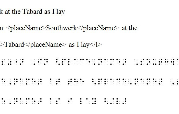 """""""image of three different versions of Line 20 of the """"General Prologue"""" of Geoffrey Chaucer's The Canterbury Tales. The first line reads as it appears in standard printed text. The second line shows the printed text with basic TEI tags. The third example, shown in simulated Braille, shows the same line presented in TEI-encoded uncontracted Braille to illustrate how a combination of TEI tags and Braille can make a material text accessible."""""""