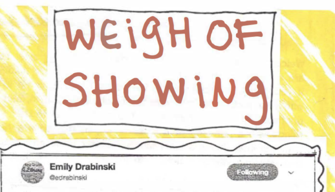 """A hand-drawn zine cover, with """"Weigh of Showing"""" written as a title in red, and the beginning of a tweet by Emily Drabinski cut out and pasted below."""
