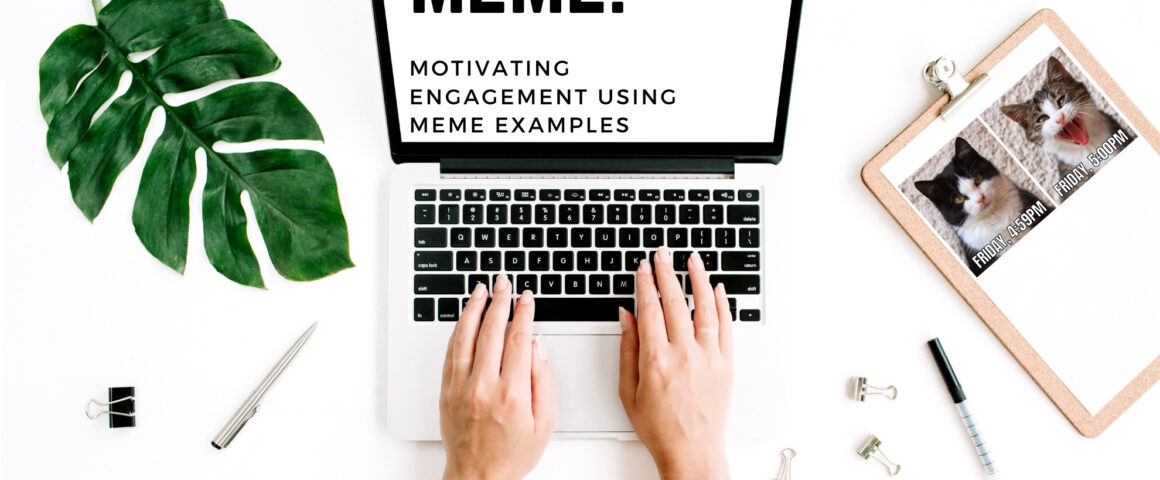 Two hands type at a computer, which reads MEME: Motivating Engagement using Meme Examples. Next to the hands is a clipboard with a print-out of a cat-based meme on it.